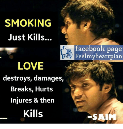 Facebook, Love, and Memes: SMOKING  Just Kills...  facebook page  HARI Feelmyheartpian  LOVE  destroys, damages,  Breaks, Hurts  Injures & then  Kills  SAIM