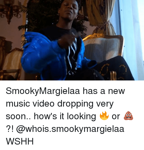 Memes, Music, and Soon...: SmookyMargielaa has a new music video dropping very soon.. how's it looking 🔥 or 💩?! @whois.smookymargielaa WSHH