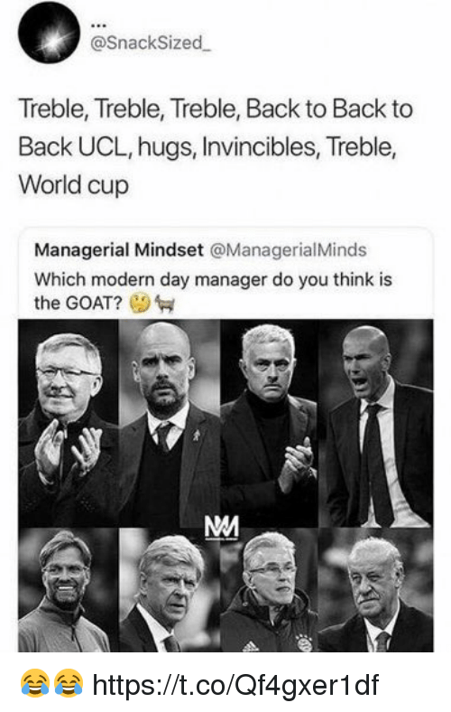 Back to Back, Soccer, and Goat: @SnackSized  Treble, Treble, Treble, Back to Back to  Back UCL, hugs, Invincibles, Treble,  World cup  Managerial Mindset @ManagerialMinds  Which modern day manager do you think is  the GOAT? 😂😂 https://t.co/Qf4gxer1df