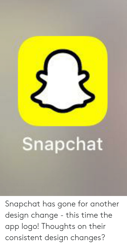 Snapchat, Time, and Change: Snapchat Snapchat has gone for another design change - this time the app logo! Thoughts on their consistent design changes?