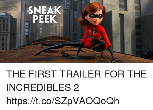 The Incredibles, Incredibles 2, and Girl Memes: SNEAK  PEEK  OVERALLS THE FIRST TRAILER FOR THE INCREDIBLES 2 https://t.co/SZpVAOQoQh