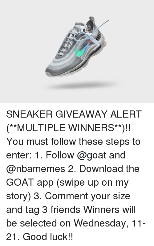 Basketball, Friends, and Nba: SNEAKER GIVEAWAY ALERT (**MULTIPLE WINNERS**)!! You must follow these steps to enter: 1. Follow @goat and @nbamemes 2. Download the GOAT app (swipe up on my story) 3. Comment your size and tag 3 friends Winners will be selected on Wednesday, 11-21. Good luck!!
