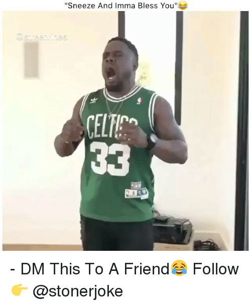 """Memes, 🤖, and Friend: """"Sneeze And Imma Bless You""""  CELT - DM This To A Friend😂 Follow 👉 @stonerjoke"""