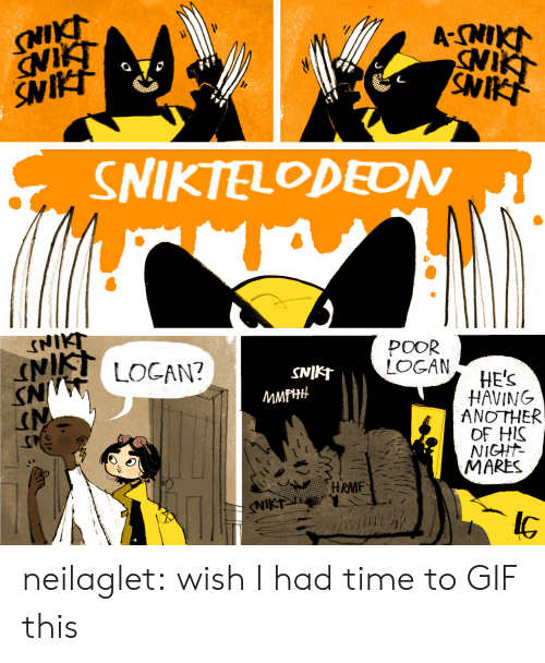 ans: SNIKI  NIKT  SNIKI  A-CNIKT  NIKT  SNIT  SNIKTELODEDN  NIKT  N LOCAN?  POOR  LOGAN  SNIKT  HE'S  HAVING  ANOTHER  OF HIS  NIGHT  MARES  МMPH#  ANS  HRMF  NIKT neilaglet: wish I had time to GIF this