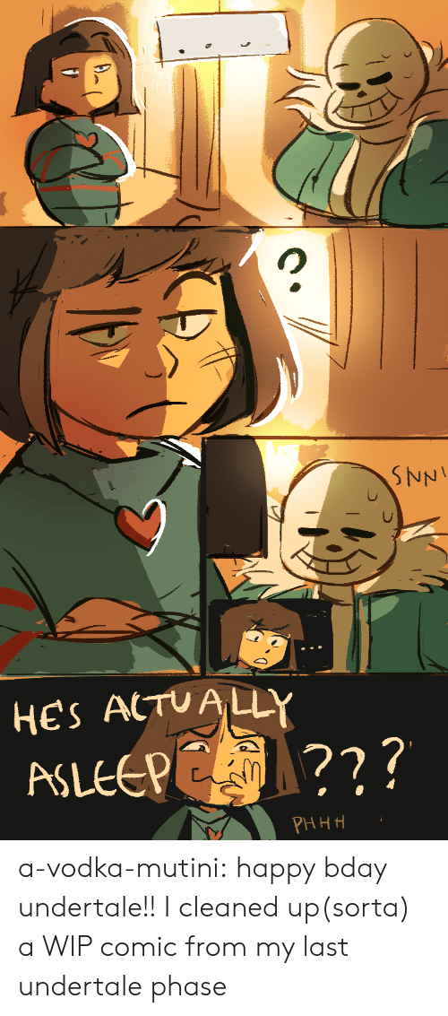 Target, Tumblr, and Blog: SNNI  HES ACTUALLY  ASLEEPE ?  PHHH a-vodka-mutini:  happy bday undertale!! I cleaned up(sorta) a WIP comic from my last undertale phase