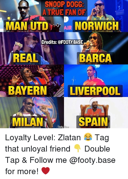 Dogges: SNOOP DOGG:  A TRUE FAN OF  MAN UTDAIR NORWICH  Credits: @FOOTYBASE  REAL  BARCA  BAYERN LIVERPOOL  MILAN  SPAIN Loyalty Level: Zlatan 😂 Tag that unloyal friend 👇 Double Tap & Follow me @footy.base for more! ❤️