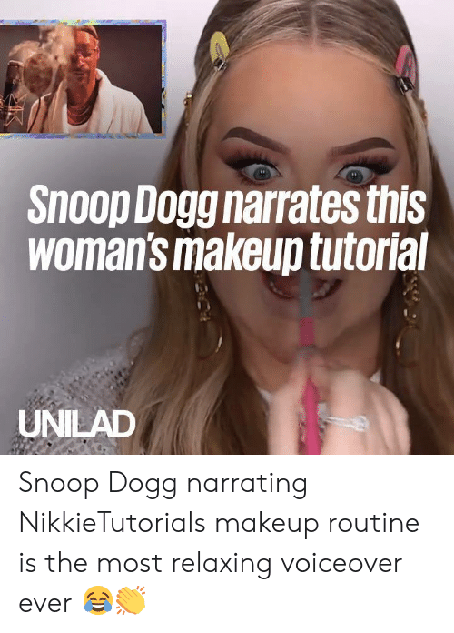 Dank, Makeup, and Snoop: snoop Dogg narrates this  Womans makeup tutoria  UNILAD Snoop Dogg narrating NikkieTutorials makeup routine is the most relaxing voiceover ever 😂👏
