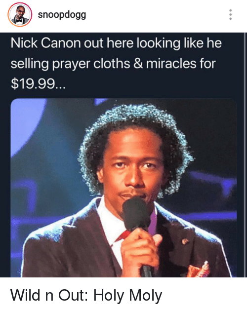 Canon, Nick, and Wild: snoopdogg  Nick Canon out here looking like he  selling prayer cloths & miracles for  $19.99 Wild n Out: Holy Moly