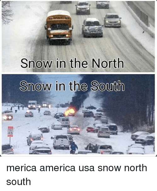 America, Memes, and Snow: Snow in the North  Snow in the SoUt merica america usa snow north south