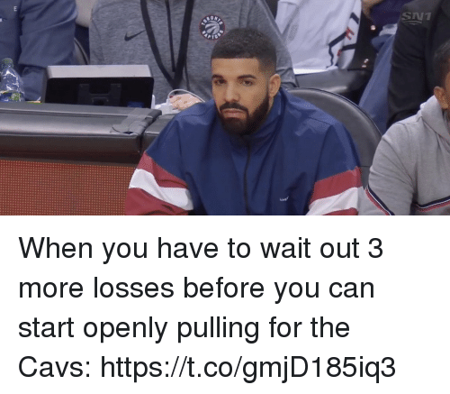 Cavs, Sports, and Can: SNT  ON When you have to wait out 3 more losses before you can start openly pulling for the Cavs: https://t.co/gmjD185iq3