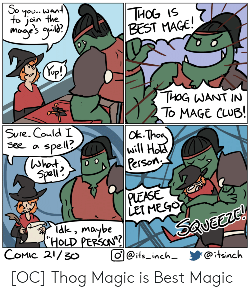 "Club, Best, and Magic: So  7ou.. want  to join the  THОG 15  BEST MAGE!  mogye's g?  Kep!)  THOG WANT IN  To MAGE CLUB!  |ck-Thas  will Hola  Person  SUre. Could I  See a  spell?  (Whot  Speli  0  PLEASE  LET MEGO  Tak, maybe  (""HOLD PERSON""?  COMIC 21/3o  Saveerc!  O@its_inch-  @itsinch [OC] Thog Magic is Best Magic"