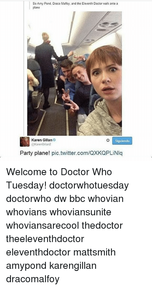 Doctor, Memes, and Party: So Amy Pond, Draco Malfoy, and the Eleventh Doctor walk onto a  plane  o Siguiendo  Karen Gillan 9  @Karen Gillan2  Party plane!  pic.twitter.com/QXKQPLiNIq Welcome to Doctor Who Tuesday! doctorwhotuesday doctorwho dw bbc whovian whovians whoviansunite whoviansarecool thedoctor theeleventhdoctor eleventhdoctor mattsmith amypond karengillan dracomalfoy