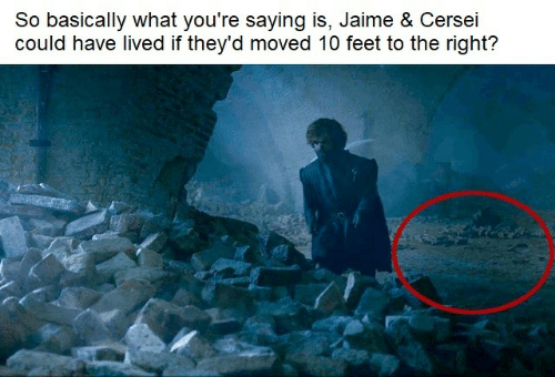 Memes, 🤖, and Feet: So basically what you're saying is, Jaime & Cersei  could have lived if they'd moved 10 feet to the right?