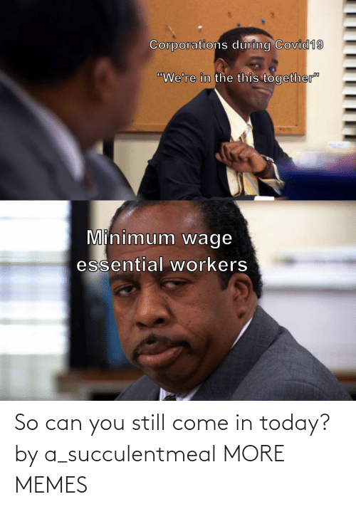 Can You: So can you still come in today? by a_succulentmeal MORE MEMES