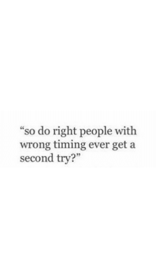 "Get, Right, and People: ""so do right people with  wrong timing ever get a  second try?"""