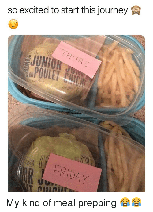 Friday, Journey, and Memes: so excited to start this journey  7,  UR  FRIDAY My kind of meal prepping 😂😂
