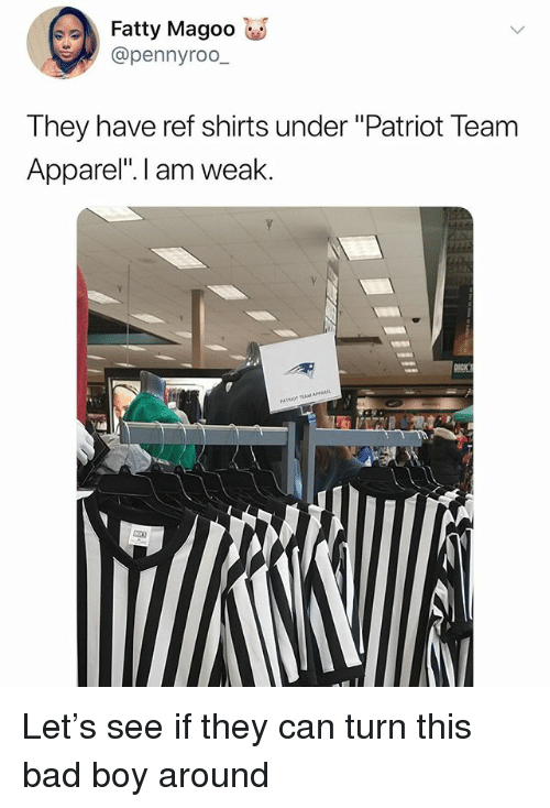 """Bad, Dank Memes, and Boy: so Fatty Magoo  @pennyroo_  They have ref shirts under """"Patriot Team  Apparel"""". I am weak.  TEAM  APPAREL Let's see if they can turn this bad boy around"""