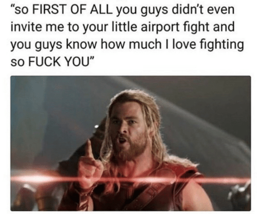 """Fuck You, Love, and Fuck: """"so FIRST OF ALL you guys didn't even  invite me to your little airport fight and  you guys know how much I love fighting  so FUCK YOU"""""""
