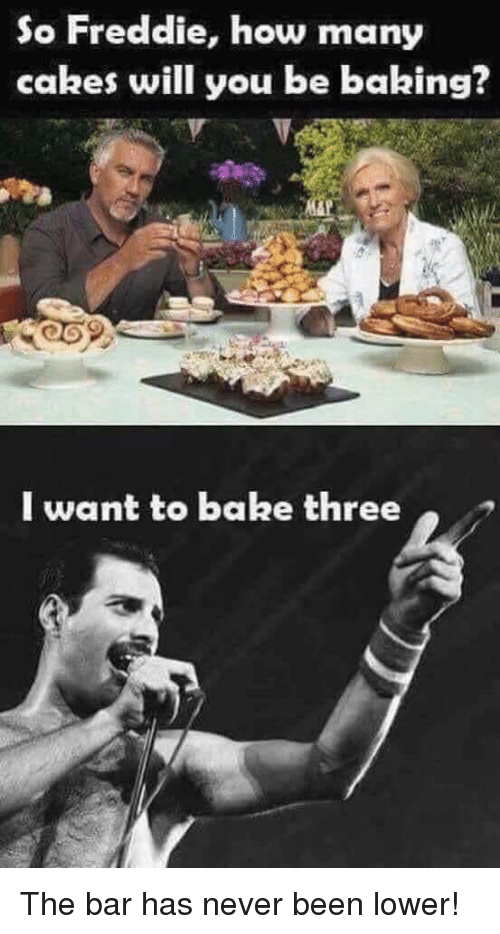Never, Terrible Facebook, and Baking: So Freddie, how many  cakes will you be baking?  I want to bake three The bar has never been lower!