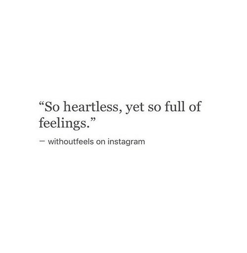 "Instagram, Heartless, and Full: ""So heartless, yet so full of  feelings.""  92  withoutfeels on instagram"