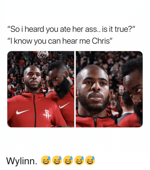 """Ass, True, and Dank Memes: """"So i heard you ate her ass.. is it true?""""  """"l know you can hear me Chris"""" Wylinn. 😅😅😅😅😅"""