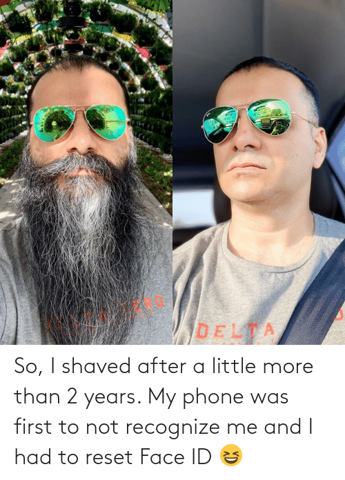 2 years: So, I shaved after a little more than 2 years. My phone was first to not recognize me and I had to reset Face ID 😆