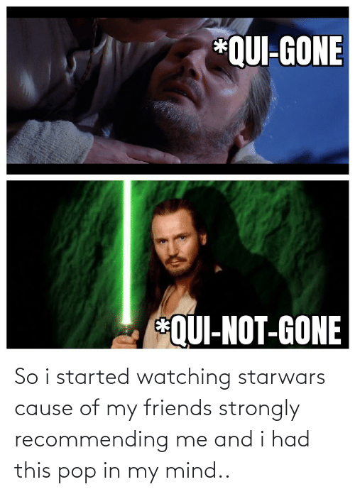 starwars: So i started watching starwars cause of my friends strongly recommending me and i had this pop in my mind..