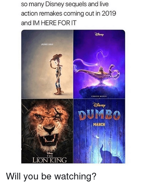 Disney, Memes, and The Lion King: so many Disney sequels and live  action remakes coming out in 2019  and IM HERE FOR IT  JUNE 2019  CHooSE wisE  SNEP  DUMBO  MARCH  THE  LION KING Will you be watching?