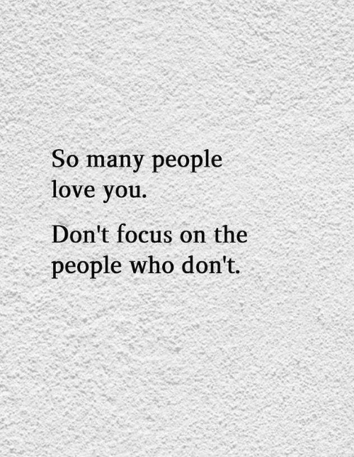 Love, Focus, and Who: So many people  love vou  Don't focus on the  people who don't.