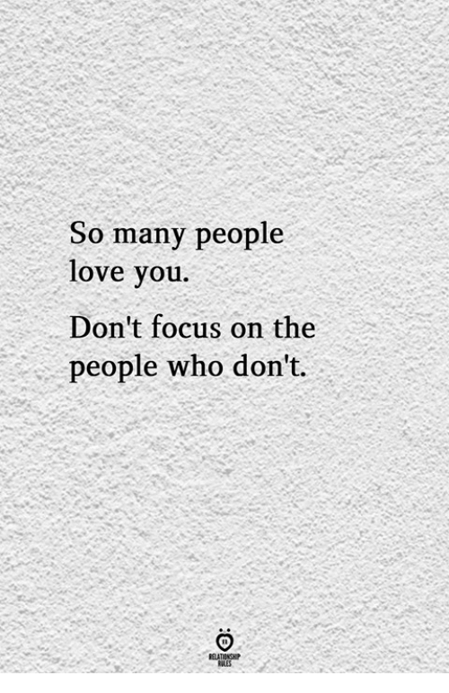 Love, Focus, and Who: So many people  love you.  Don't focus on the  people who don't.  RELATINGHP  LES