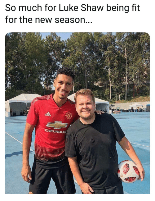 Memes, 🤖, and Fit: So much for Luke Shaw being fit  for the new season.  4  HEVROLET
