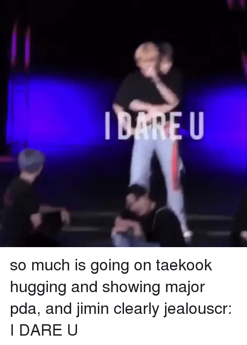 Jealous, Major, and Dare: so much is going on  taekook hugging and showing major pda, and jimin clearly jealouscr: I DARE U