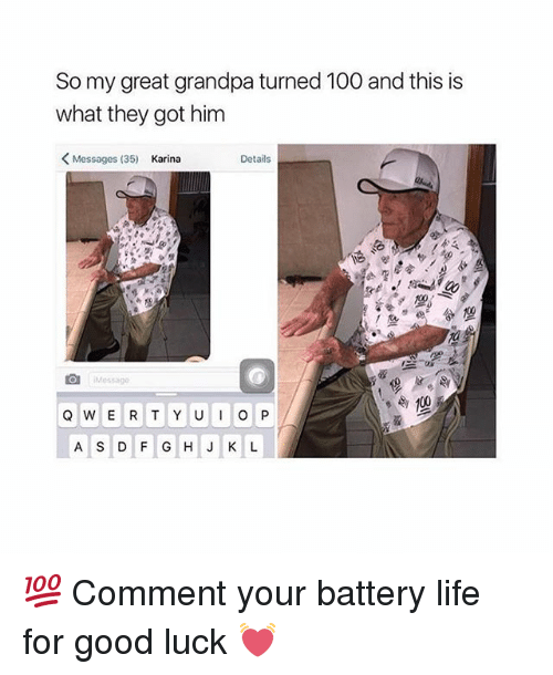 Anaconda, Life, and Memes: So my great grandpa turned 100 and this is  what they got him  Details  <Messages (35)  Karina  AS D F GHJ K L 💯 Comment your battery life for good luck 💓