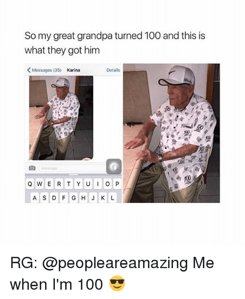 Anaconda, Grandpa, and Girl: So my great grandpa turned 100 and this is  what they got him  Messages (35)  Karina  Details  Messag  A S D F GHJ K L RG: @peopleareamazing Me when I'm 100 😎