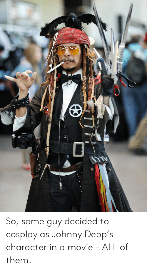 Johnny: So, some guy decided to cosplay as Johnny Depp's character in a movie - ALL of them.