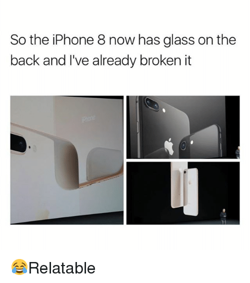 glassing: So the iPhone 8 now has glass on the  back and I've already broken it 😂Relatable