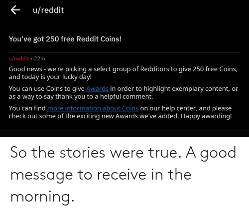 Good: So the stories were true. A good message to receive in the morning.