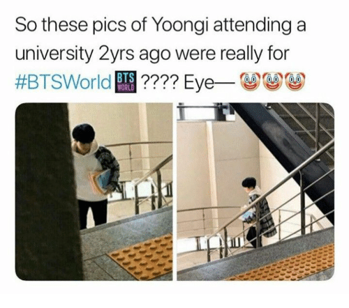 World, Bts, and Eye: So these pics of Yoongi attending a  university 2yrs ago were really for  #BTSWorld BTS ???? Eye-  WORLD