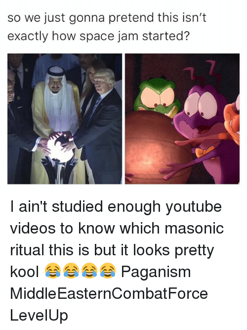 Memes, Videos, and youtube.com: so we just gonna pretend this isn't  exactly how space jam started? I ain't studied enough youtube videos to know which masonic ritual this is but it looks pretty kool 😂😂😂😂 Paganism MiddleEasternCombatForce LevelUp