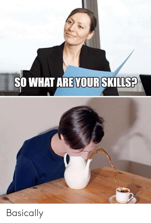 What, What Are, and  So What: SO WHAT ARE YOUR SKILLS? Basically