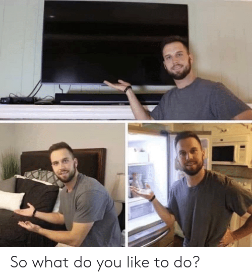 You, What, and Like: So what do you like to do?