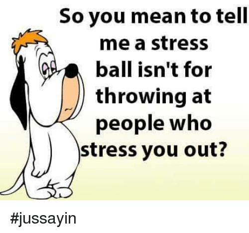 You Mean To Tell Me: So you mean to tell  me a stress  ball isn't for  throwing at  people who  stress you out? #jussayin