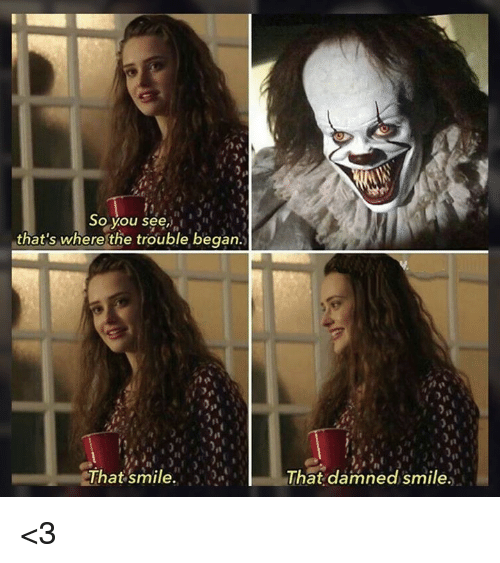 Memes, Smile, and 🤖: So you see  that's where the trouble began  That smile.  That damned smile. <3
