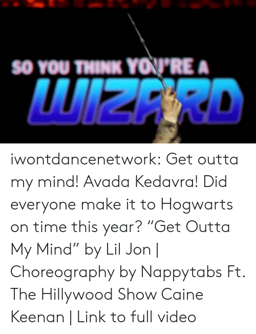 "Lil Jon: SO YOU  THINK YOPRE  WIZERD iwontdancenetwork:   Get outta my mind! Avada Kedavra!  Did everyone make it to Hogwarts on time this year? ""Get Outta My Mind"" by Lil Jon 