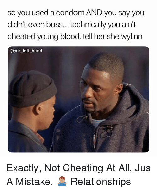 Cheating, Condom, and Relationships: so you used a condom AND you say you  didn't even buss...technically you ain't  cheated young blood. tell her she wylinn  @mr left hand Exactly, Not Cheating At All, Jus A Mistake. 🤷🏽‍♂️ Relationships