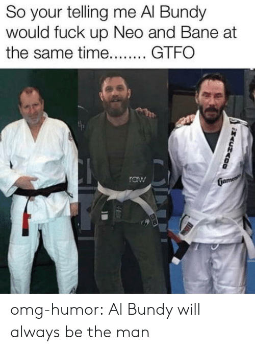 Bane: So your telling me Al Bundy  would fuck up Neo and Bane at  the same time GT omg-humor:  Al Bundy will always be the man