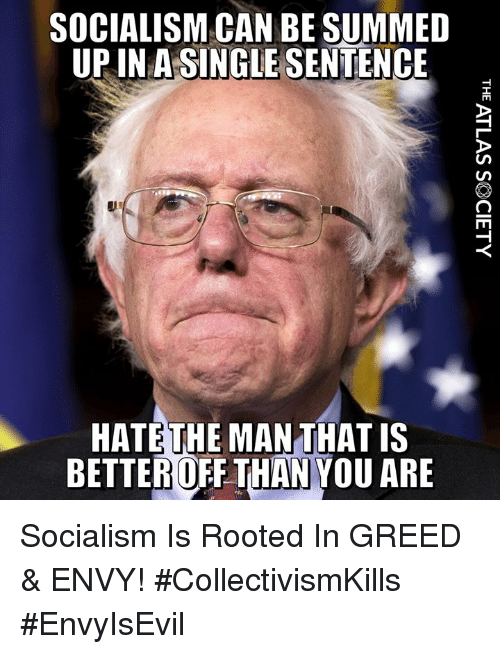 Memes, Socialism, and Greed: SOCIALISM CAN BE SUMMED  UPIN A SINGIE SENTENCE  HATE THE MAN THAT IS  BETTEROFF THAN YOU ARE Socialism Is Rooted In GREED & ENVY! #CollectivismKills #EnvyIsEvil