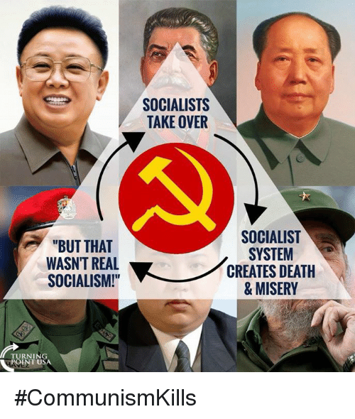 """Communismkills: SOCIALISTS  TAKE OVER  """"BUT THAT  WASN'T REAL  SOCIALISM!  SOCIALIST  SYSTEM  CREATES DEATH  & MISERY  TURNING  POINT US #CommunismKills"""