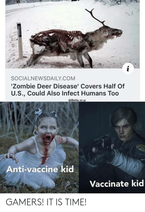 Deer, Covers, and Time: SOCIALNEWSDAILY.COM  'Zombie Deer Disease' Covers Half Of  U.S., Could Also Infect Humans Too  @Bella.m.w  Anti-vaccine kid  Vaccinate kid GAMERS! IT IS TIME!