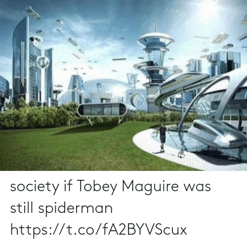 Spiderman: society if Tobey Maguire was still spiderman https://t.co/fA2BYVScux